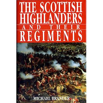 The Scottish Highlanders and Their Regiments by Brander Michael