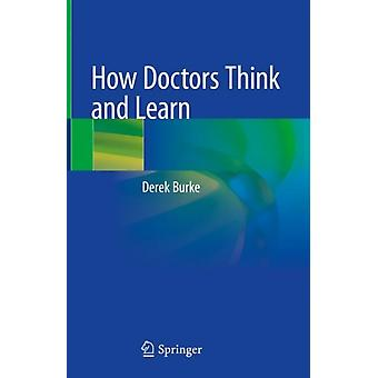 How Doctors Think and Learn by Burke & Derek