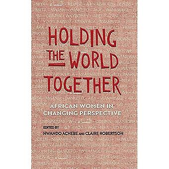 Holding the World Together:� African Women in Changing Perspective (Women in Africa and the Diaspora)