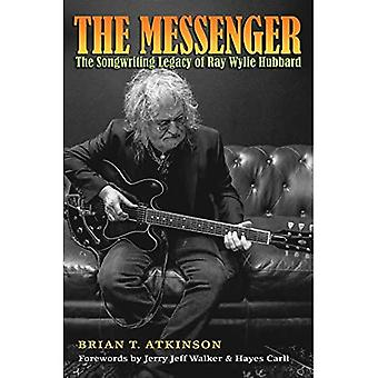 The Messenger: The Songwriting Legacy of Ray Wylie Hubbard (John and Robin Dickson Series in Texas Music)