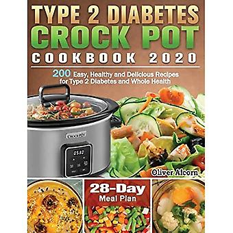 Type 2 Diabetes Crock Pot Cookbook 2020: 200 Easy, Healthy and Delicious Recipes for Type 2 Diabetes and Whole Health ( 28-Day Meal Plan )