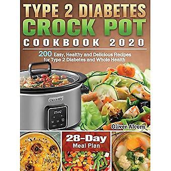 Tyypin 2 diabetes Crock Pot Cookbook 2020: 200 Helppoa, terveellistä ja herkullista reseptiä tyypin 2 diabetekselle ja koko terveydelle ( 28 päivän ateriasuunnitelma )