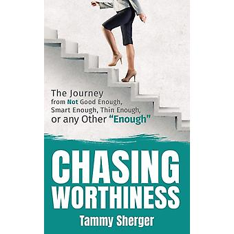 Chasing Worthiness by Sherger & Tammy