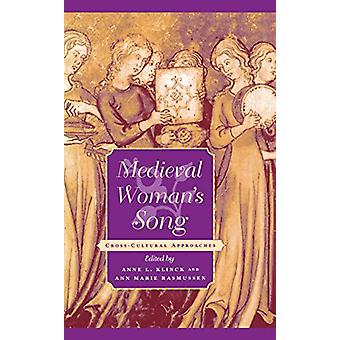 Medieval Woman's Song - Cross-Cultural Approaches by Anne L. Klinck -