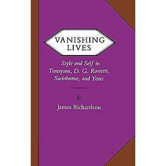 Vanishing Lives - Style and Self in Tennyson - D. G. Rossetti - Swinbu