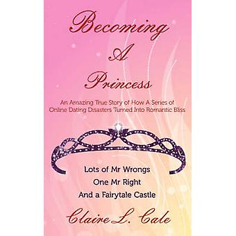 Becoming a Princess - An Amazing True Story of How a Series of Online