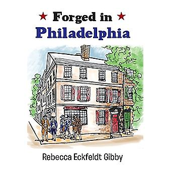 Forged in Philadelphia by Rebecca Eckfeldt Gibby - 9781458214010 Book