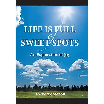 Life Is Full of Sweet Spots - An Exploration of Joy by Mary O'Connor -