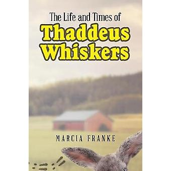 The Life and Times of Thaddeus Whiskers by Marcia Franke - 9781635688