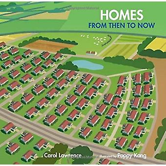 Homes  From Then to Now by Carol Lawrence & Illustrated by Poppy Kang