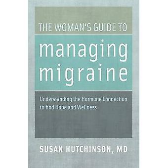 The Womans Guide to Managing Migraine par Hutchinson &Susan &MD Professeur agrégé de médecine familiale et professeur clinique agrégé de médecine familiale &Université de Californie &Irvine