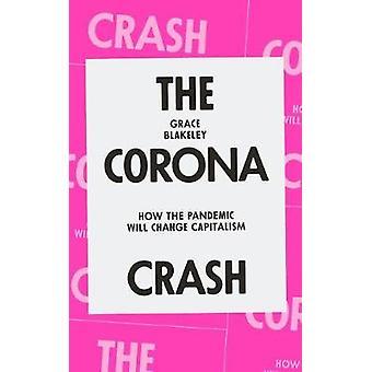 The Corona Crash How the Pandemic Will Change Capitalism Coronavirus Pamphlets