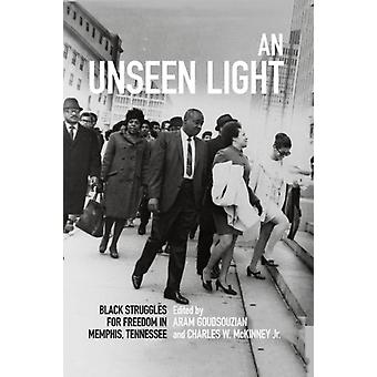 An Unseen Light by Other Elizabeth Gritter & Other Brian D Page & Other Darius Young & Edited by Aram Goudsouzian & Edited by Charles W McKinney