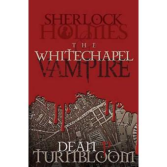 Sherlock Holmes and the Whitechapel Vampire by Turnbloom & Dean P.