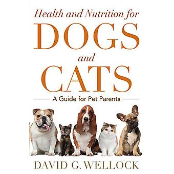 Health and Nutrition for Dogs and Cats by David G. Wellock