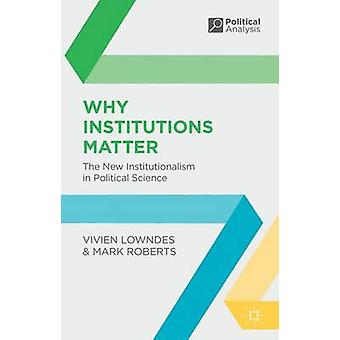 Why Institutions Matter  The New Institutionalism in Political Science by Lowndes & Vivien