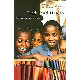 Trade and Health - Seeking Common Ground by Chantal Blouin - Jody Heym