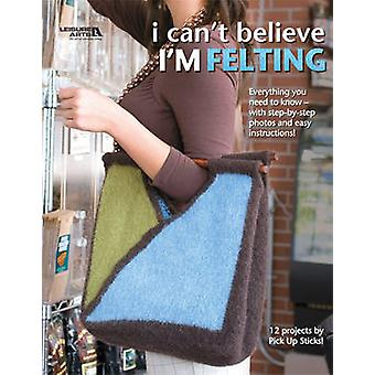 I Can't Believe I'm Felting by Pick Up Sticks - 9781601407467 Book