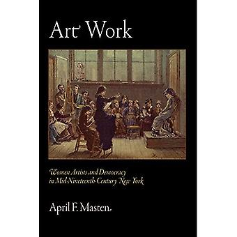 Art Work: Women Artists and Democracy in Mid-Nineteenth-Century New York