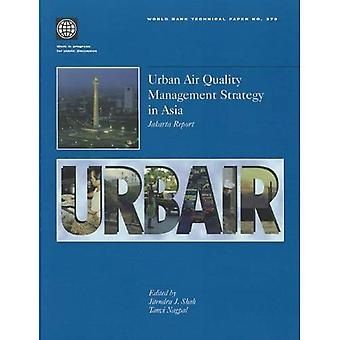 Stedelijke kwaliteit Management strategie inzake de luchtkwaliteit in Azië: Jakarta verslag