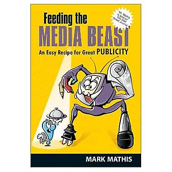 Feeding the Media Beast: Essential Rules to Reap Premier Publicity