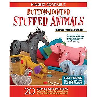 Fabrication Adorable bouton-Jointed animaux en peluche: 20 modèles étape par étape pour créer Posable bras et les jambes sur les jouets faits avec de la laine recyclée