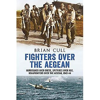 Fighters Over the Aegean: Hurricanes Over Crete, Spitfires Over Kos, Beaufighters Over the Aegean