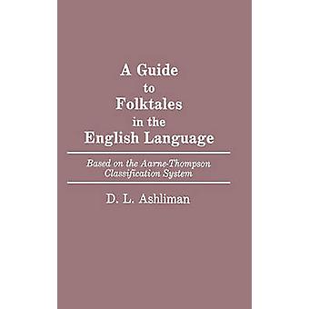 Guide to Folktales in the English Language Based on the AarneThompson Classification System by Ashliman & D. L.