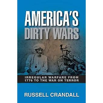 Americas Dirty Wars by Russell Crandall