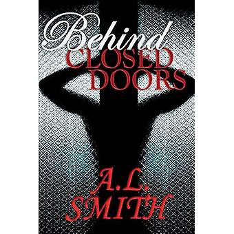 Behind Closed Doors by Smith & A.L.