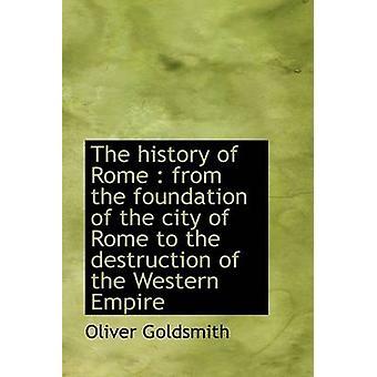 Roma historie fra grunnleggelsen av byen Roma til ødeleggelse av vestlige Empi av gullsmed & Oliver