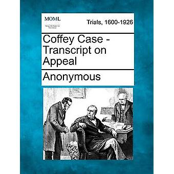 Coffey Case  Transcript on Appeal by Anonymous