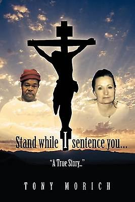 Stand While I Sentence You... by Morich & Tony