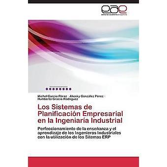 Los Sistemas de Planificacion Empresarial En La Ingeniaria Industrial by Garcia Perez Michel
