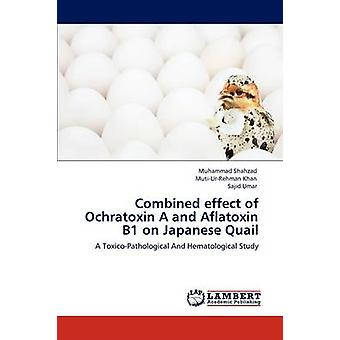 Combined effect of Ochratoxin A and Aflatoxin B1 on Japanese Quail by Shahzad & Muhammad