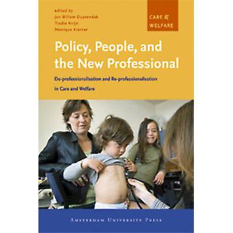 Policy People and the New Professional DeProfessionalisation and ReProfessionalisation in Care and Welfare by Duyvendak & Jan Willem