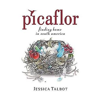Picaflor Finding Home in South America by Talbot & Jessica