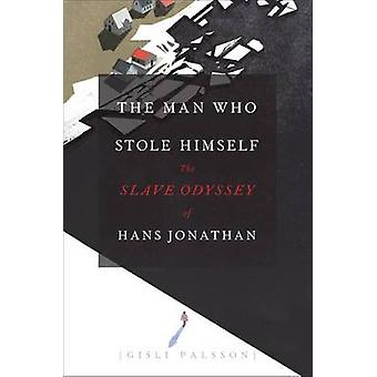 The Man Who Stole Himself - The Slave Odyssey of Hans Jonathan by Gisl