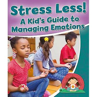 Stress Less! a Kid's Guide to Managing Emotions by Rebecca Sjonger -