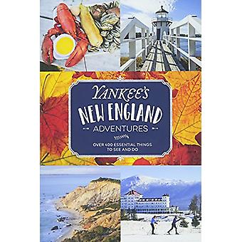 Yankee's New England Adventures - Over 400 Essential Things to See and