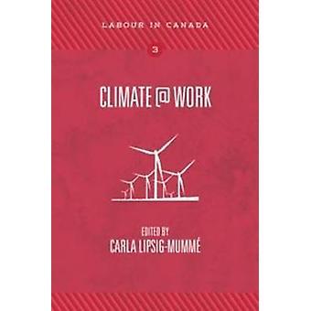 Climate@work by Carla Lipsig-Mumme (Editor) - 9781552665640 Book