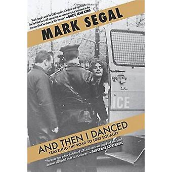 And Then I Danced - Traveling the Road to Lgbt Equality by Mark Segal