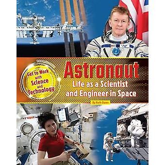 Astronaut - Life as a Scientist and Engineer in Space - 2016 by Ruth Ow