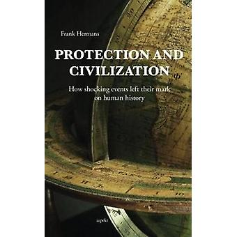 Protection & Civilization - How Shocking Events Left Their Mark on