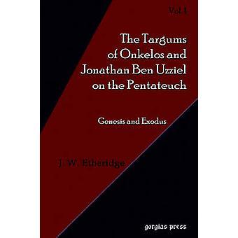 Targums of Onkelos and Jonathan Ben Uzziel on the Pentateuch Volume 1 by Etheridge & J. W.