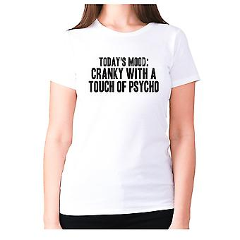 Womens funny t-shirt slogan tee ladies novelty humour - Today's mood cranky with a touch of psycho