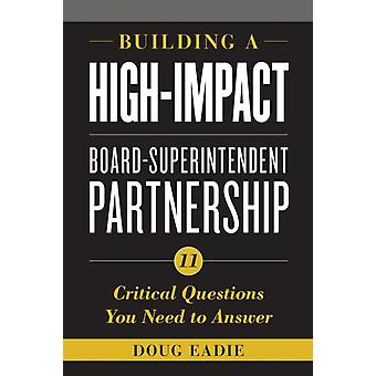 Building a HighImpact BoardSuperintendent Partnership 11 Critical Questions You Need to Answer by Eadie & Doug