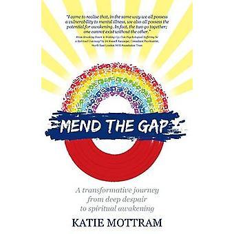Mend The Gap  A transformative journey from deep despair to spiritual awakening by Mottram & Katie