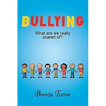 Bullying What Are We Really Scared Of by Turner & Brenda