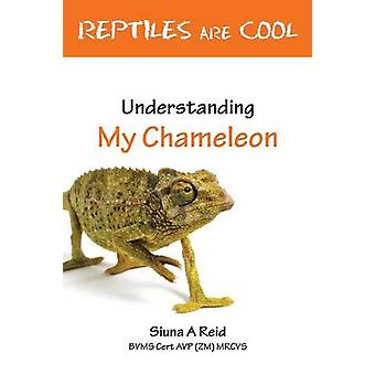 Reptiles Are Cool Understanding My Chameleon by Reid & Siuna Ann